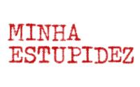 Minha estupidez